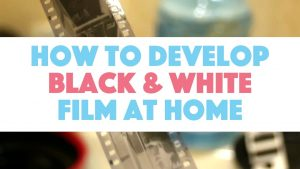 How to Develop Black & White Film