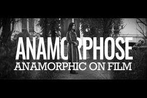 ANAMORPHOSE – Shooting Anamorphic On Film
